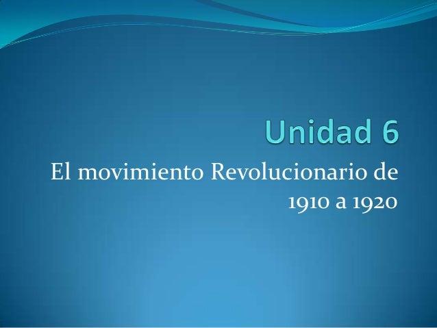 El movimiento Revolucionario de                     1910 a 1920