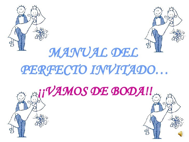 MANUAL DEL  PERFECTO INVITADO… ¡¡VAMOS DE BODA!!