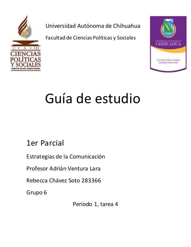 Universidad Autónoma de Chihuahua  Facultad de Ciencias Políticas y Sociales  Guía de estudio  1er Parcial  Estrategias de...