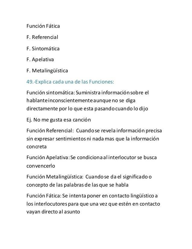Función Fática  F. Referencial  F. Sintomática  F. Apelativa  F. Metalingüística  49.-Explica cada una de las Funciones:  ...