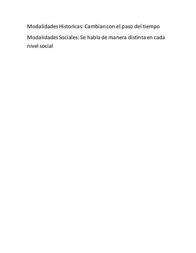 Modalidades Historicas: Cambian con el paso del tiempo  Modalidades Sociales: Se habla de manera distinta en cada  nivel s...