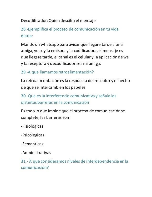 Decodificador: Quien descifra el mensaje  28.-Ejemplifica el proceso de comunicación en tu vida  diaria:  Mando un whatsap...
