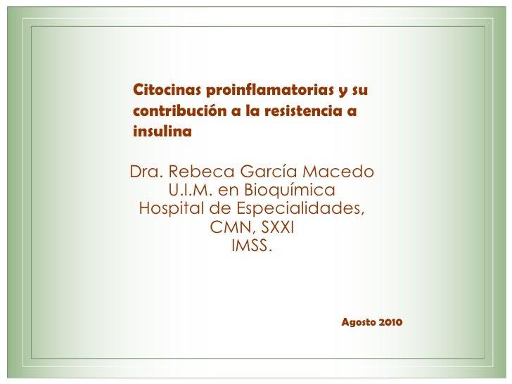 Citocinas proinflamatorias y su contribución a la resistencia a insulina Dra. Rebeca García Macedo U.I.M. en Bioquímica Ho...