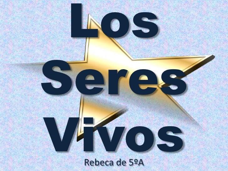 Los SeresVivos<br />Rebeca de 5ºA<br />