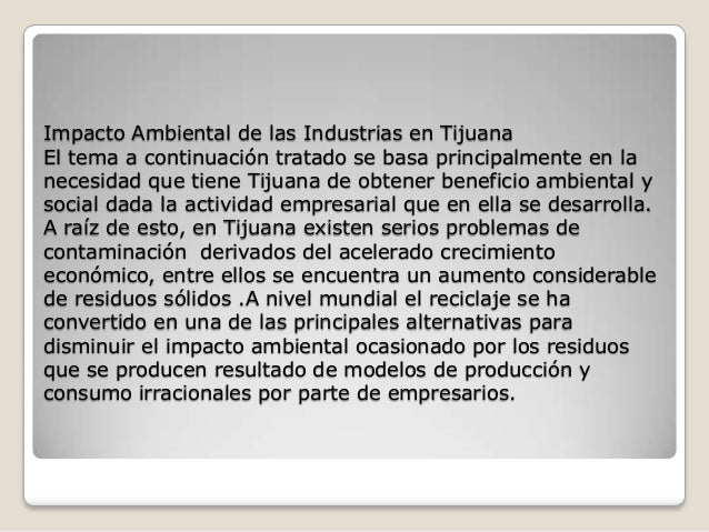 Impacto Ambiental de las Industrias en Tijuana El tema a continuación tratado se basa principalmente en la necesidad que t...