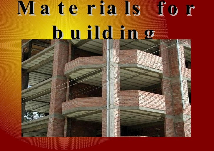 Materials for building