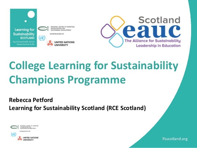 College Learning for Sustainability Champions Programme Rebecca Petford Learning for Sustainability Scotland (RCE Scotland)