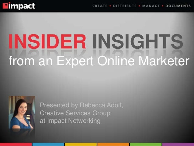 INSIDER INSIGHTS from an Expert Online Marketer  Presented by Rebecca Adolf, Creative Services Group at Impact Networking