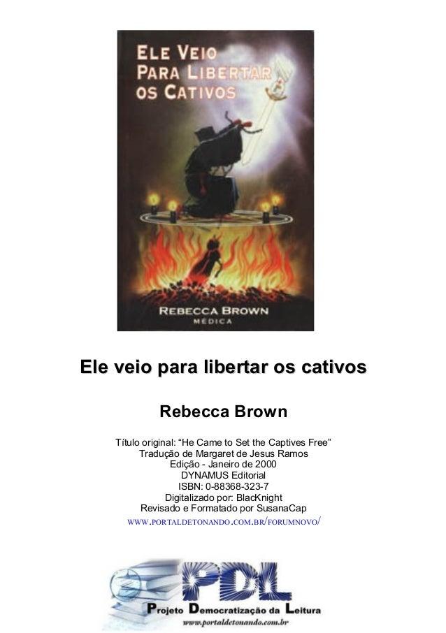 """Ele veio para libertar os cativosEle veio para libertar os cativos Rebecca Brown Título original: """"He Came to Set the Capt..."""