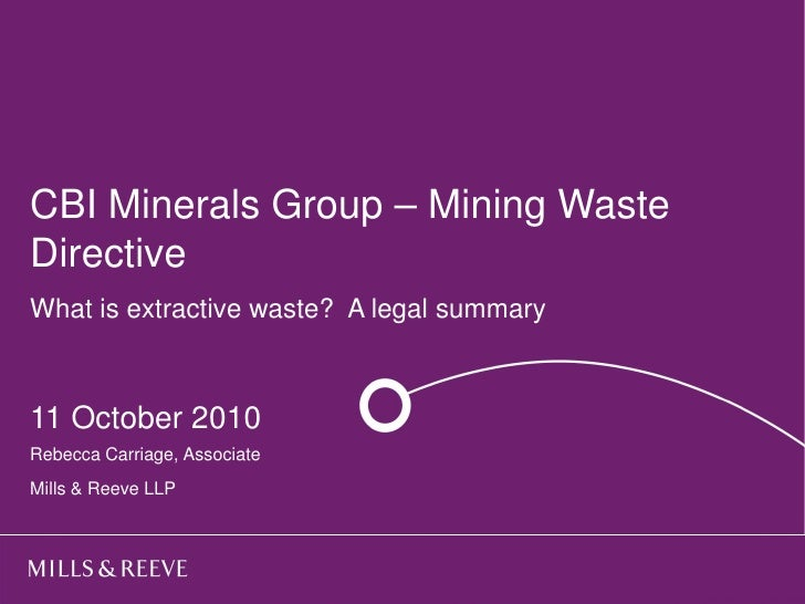 CBI Minerals Group – Mining Waste   Title goes here Directive  Subtitle goes here What is extractive waste? A legal summar...