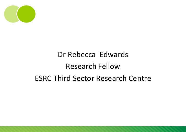 Dr Rebecca Edwards         Research FellowESRC Third Sector Research Centre