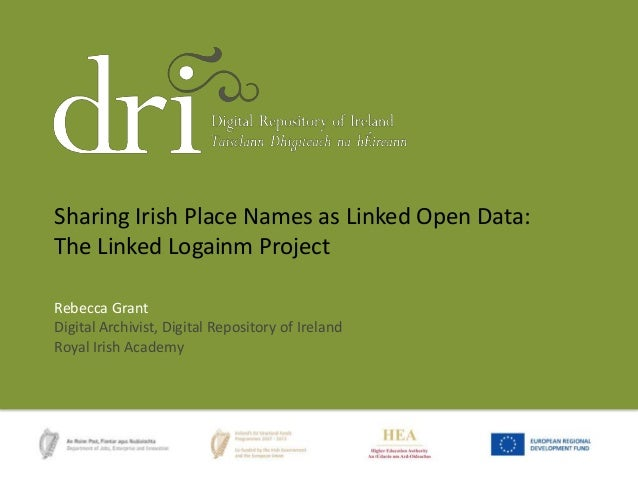 Sharing Irish Place Names as Linked Open Data: The Linked Logainm Project Rebecca Grant Digital Archivist, Digital Reposit...