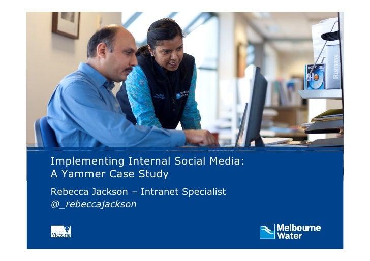 Implementing Internal Social Media:A Yammer Case StudyRebecca Jackson – Intranet Specialist@_rebeccajackson