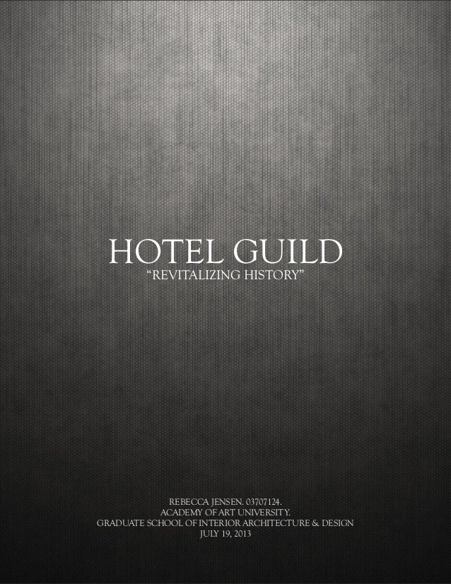 1 HOTEL GUILDREVITALIZING HISTORY REBECCA JENSEN 03707124 ACADEMY OF ART UNIVERSITY
