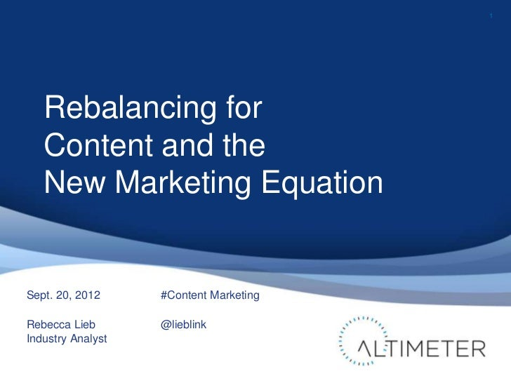 1   Rebalancing for   Content and the   New Marketing EquationSept. 20, 2012     #Content MarketingRebecca Lieb       @lie...