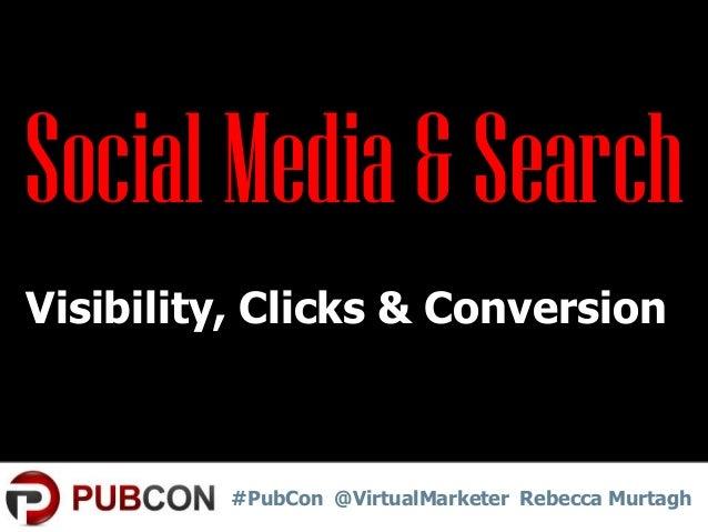 Social Media & Search Visibility, Clicks & Conversion!  #PubCon @VirtualMarketer Rebecca Murtagh