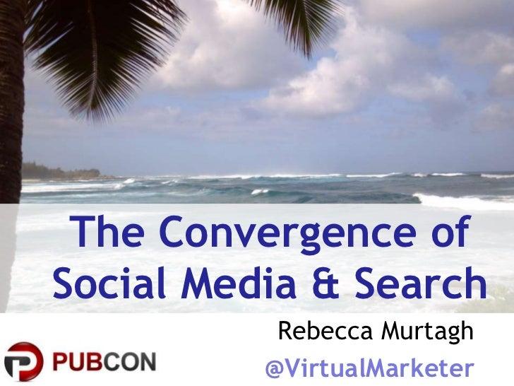 The Convergence ofSocial Media & Search                    Rebecca Murtagh      @VirtualMarketer | Rebecca Murtagh        ...
