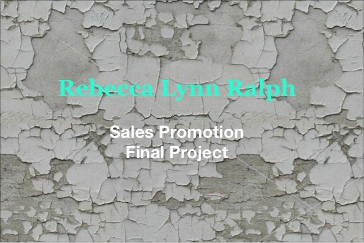 Rebecca Lynn Ralph   Sales Promotion    Final Project