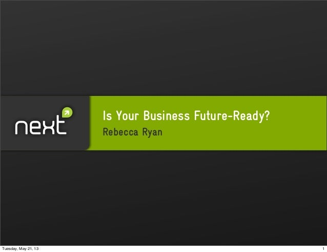 Is Your Business Future-Ready?Rebecca Ryan1Tuesday, May 21, 13