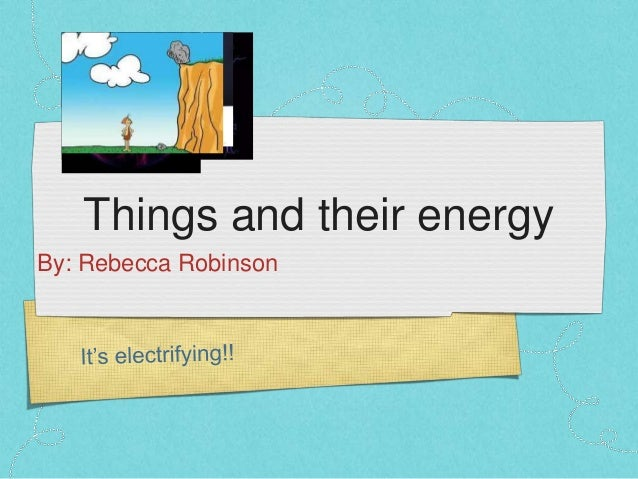 Things and their energy By: Rebecca Robinson