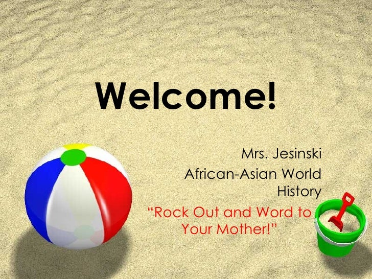 """Welcome! Mrs. Jesinski African-Asian World History """" Rock Out and Word to Your Mother!"""""""