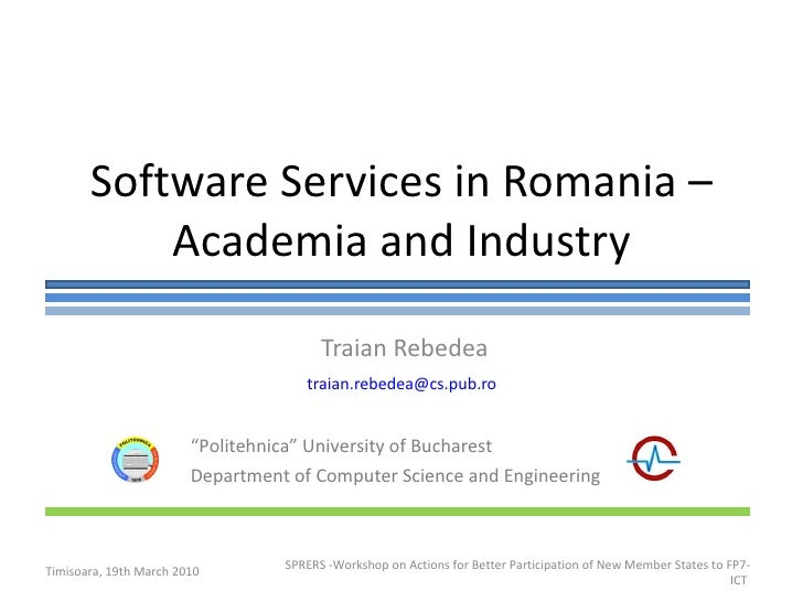 """Software Services in Romania – Academia and Industry Traian Rebedea [email_address]   """" Politehnica"""" University of Buchare..."""