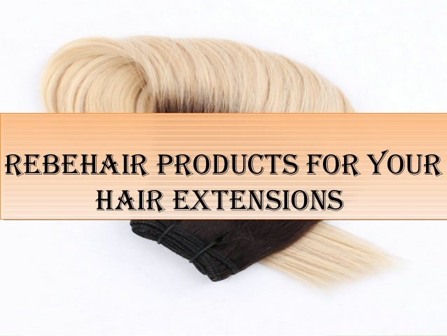 REbEhaiR PRoducts FoR YouR haiR ExtEnsions REbEhaiR PRoducts FoR YouR haiR ExtEnsions