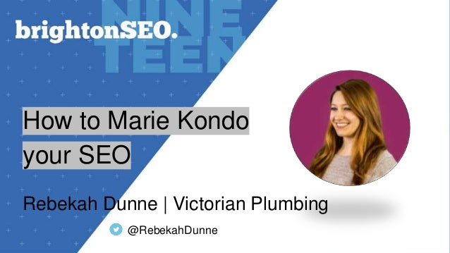 How to Marie Kondo your SEO Rebekah Dunne | Victorian Plumbing @RebekahDunne
