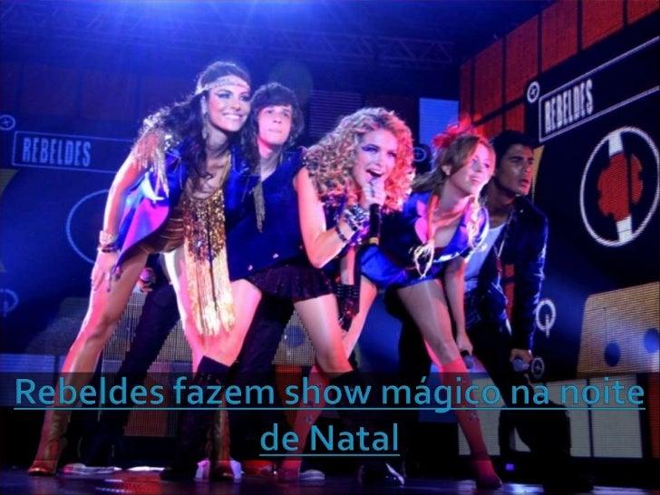 Rebeldes fazem show mágico na noite de natal