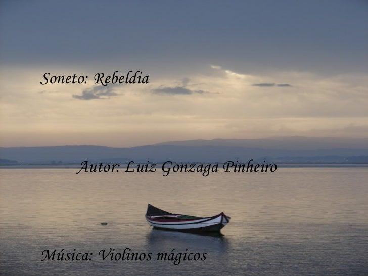 Soneto: Rebeldia Autor: Luiz Gonzaga Pinheiro Música: Violinos mágicos