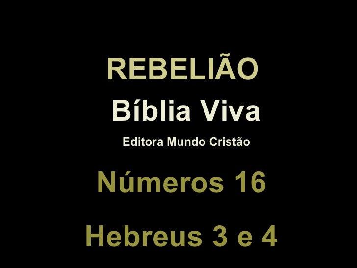 Bíblia Viva Editora Mundo Cristão Números 16 Hebreus 3 e 4 REBELIÃO
