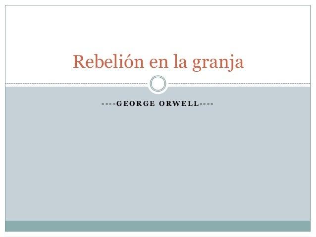 Rebelión en la granja   ----GEORGE ORWELL----