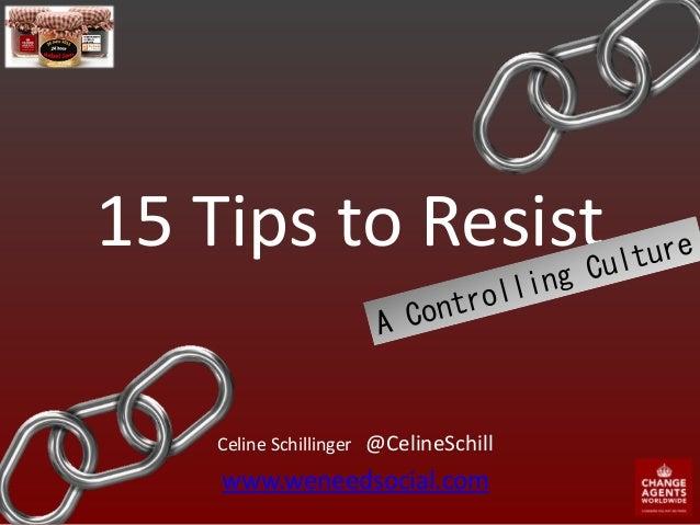 15 Tips to Resist Celine Schillinger @CelineSchill www.weneedsocial.com