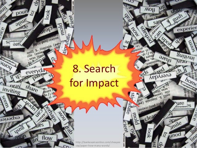 http://bankexamsonline.com/cheapes say/paper-how-many-words/ 8. Search for Impact