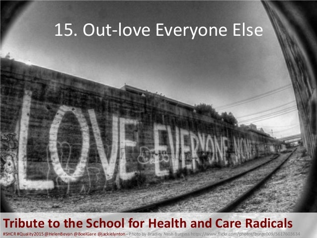 15. Out-love Everyone Else Tribute to the School for Health and Care Radicals #SHCR #Quality2015 @HelenBevan @BoelGare @ja...