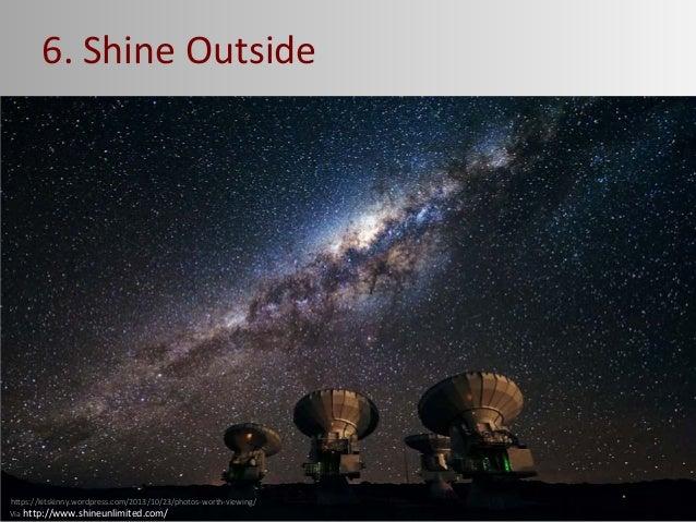 6. Shine Outside https://kitskinny.wordpress.com/2013/10/23/photos-worth-viewing/ Via http://www.shineunlimited.com/