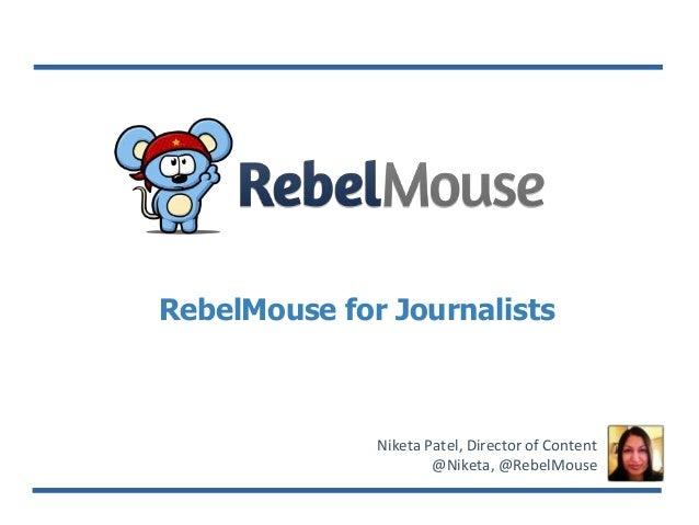 RebelMouse for Journalists Niketa Patel, Director of Content @Niketa, @RebelMouse