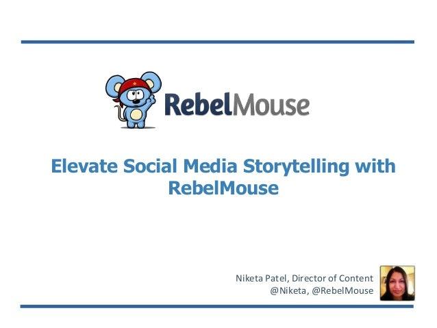 Elevate Social Media Storytelling with RebelMouse  Niketa Patel, Director of Content @Niketa, @RebelMouse