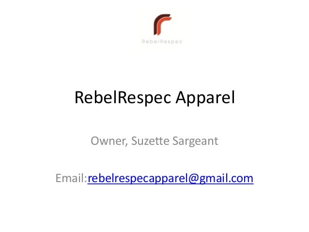 RebelRespec ApparelOwner, Suzette SargeantEmail:rebelrespecapparel@gmail.com