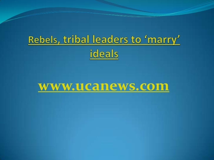 Rebels, tribal leaders to 'marry' ideals<br />www.ucanews.com<br />