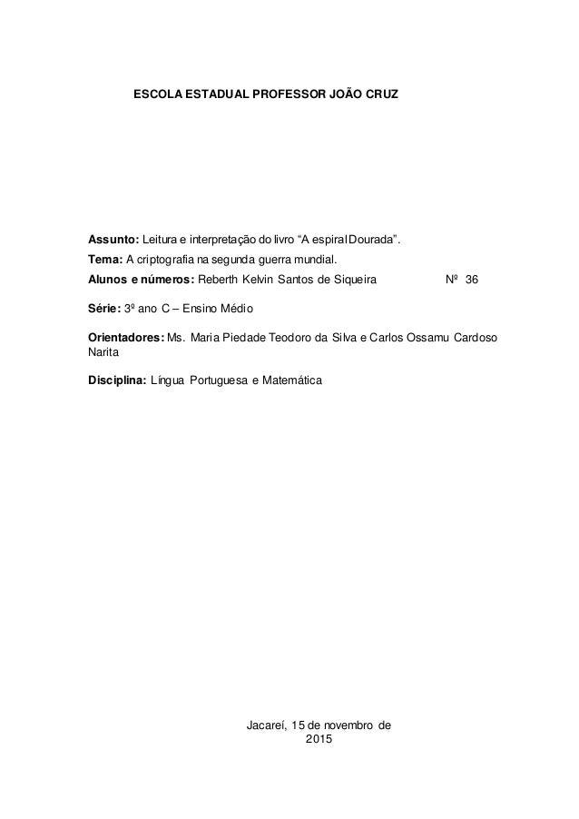"""ESCOLA ESTADUAL PROFESSOR JOÃO CRUZ Assunto: Leitura e interpretação do livro """"A espiral Dourada"""". Tema: A criptografia na..."""