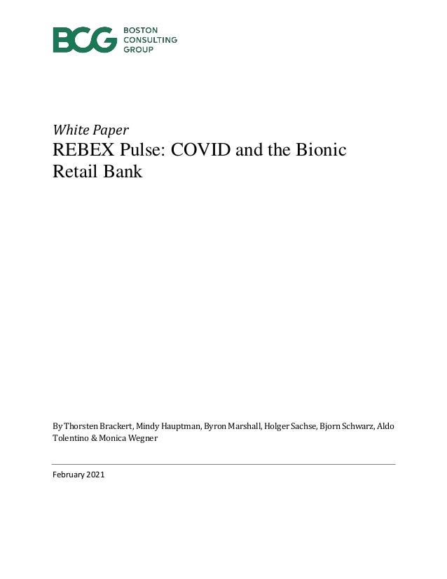 White Paper REBEX Pulse: COVID and the Bionic Retail Bank By Thorsten Brackert, Mindy Hauptman, Byron Marshall, Holger Sac...
