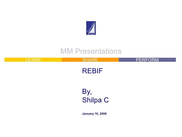 MM Presentations REBIF By, Shilpa C January 10, 2008
