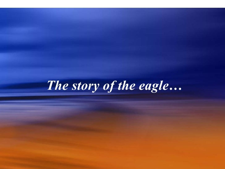 The story of the eagle…