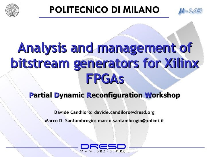 Analysis and management of bitstream generators for Xilinx FPGAs Davide Candiloro: davide.candiloro@dresd.org Marco D. San...