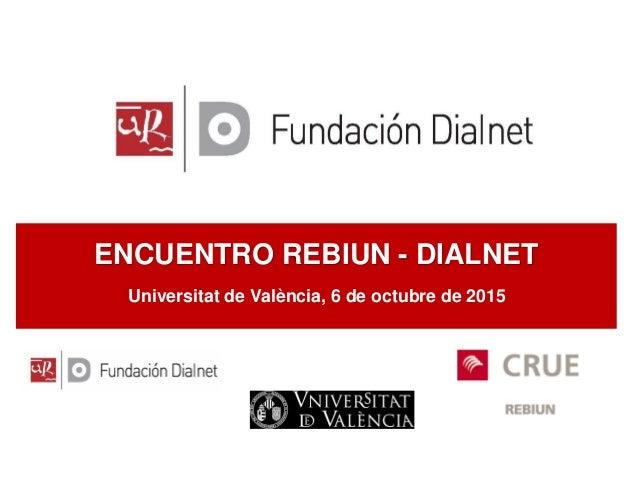 ENCUENTRO REBIUN - DIALNET Universitat de València, 6 de octubre de 2015