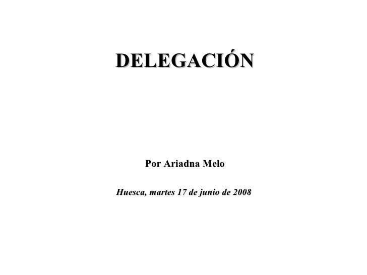 DELEGACIÓN Por Ariadna Melo Huesca, martes 17 de junio de 2008