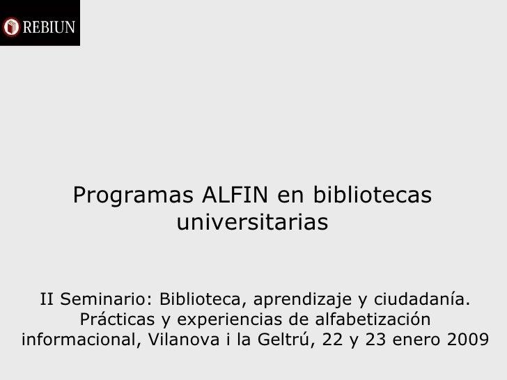 Programas ALFIN en bibliotecas universitarias II Seminario: Biblioteca, aprendizaje y ciudadanía. Prácticas y experiencias...