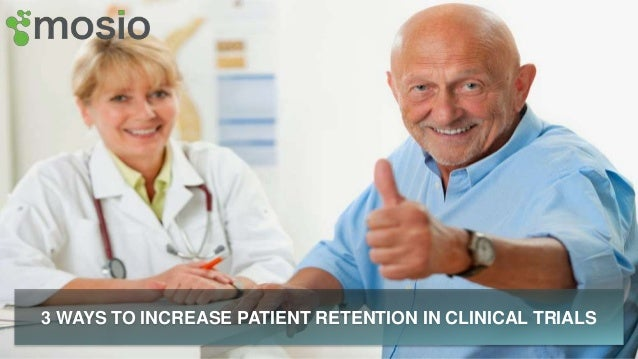 3 WAYS TO INCREASE PATIENT RETENTION IN CLINICAL TRIALS