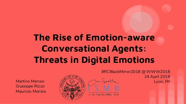 The Rise of Emotion-aware Conversational Agents: Threats in Digital Emotions Martino Mensio Giuseppe Rizzo Maurizio Morisi...